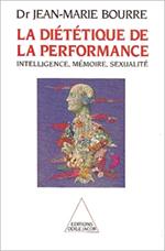 Diététique de la performance (La) - Intelligence, mémoire, sexualité