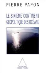 Sixième Continent (Le) - Géopolitique des océans