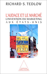 Audace et le Marché (L') - L'invention du marketing aux États-Unis