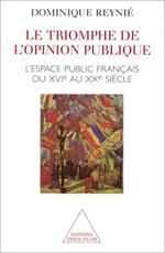 Triomphe de l'opinion publique (Le) - L'espace public français du XVI<sup>e </sup>au XX<sup>e</sup> siècle