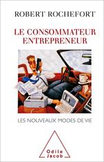 Consommateur entrepreneur (Le) - Les nouveaux modes de vie