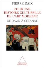 Pour une histoire culturelle de l'art moderne - De David à Cézanne