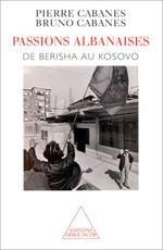 Passions albanaises - De Berisha au Kosovo