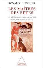 Maîtres des bêtes (Les) - Les vétérinaires dans la société française (XVIIIe-XXe siècle)