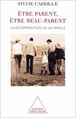 Être parent, être beau-parent - La recomposition de la famille
