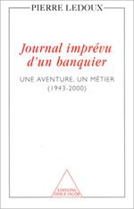 Journal imprévu d'un banquier - Une aventure, un métier (1943-2000)