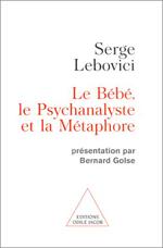 Bébé, le Psychanalyste et la Métaphore (Le) - Présentation par Bernard Golse