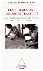 femmes ont toujours travaillé (Les) - Une histoire du travail des femmes aux XIXe et XXe siècles