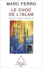 Choc de l'Islam (Le) - XVIII<sup>e</sup>-XXI<sup>e</sup> siècle