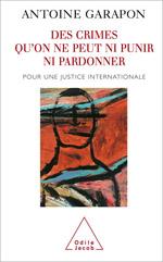 Des crimes qu'on ne peut ni punir ni pardonner - Pour une justice internationale