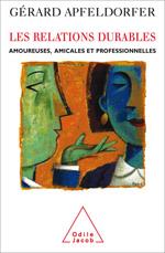 Relations durables (Les) - Amoureuses, amicales et professionnelles