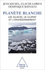 Planète blanche - Les glaces, le climat et l'environnement