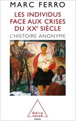 Individus face aux crises du XXe siècle (Les) - L'Histoire anonyme