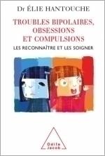Troubles bipolaires, Obsessions et Compulsions - Les reconnaître et les soigner