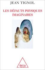 Défauts physiques imaginaires (Les) - Comprendre et soigner la dysmorphophobie