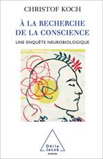À la recherche de la conscience - Une enquête neurobiologique