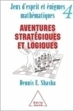Jeux d'esprit et  Énigmes mathématiques 4 - Aventures stratégiques et logiques