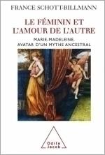 Féminin et l'amour de l'autre (Le) - Marie-Madeleine, avatar d'un mythe ancestral