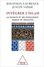 Intégrer l'islam - La France et ses musulmans, enjeux et réussites