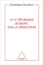 cinquième République se meurt, vive la démocratie (La)