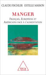 Manger - Français, Européens et Américains face à l'alimentation