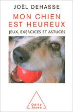 Mon chien est heureux - Jeux, exercices et astuces