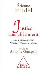 Justice sans châtiment - Les commissions Vérité-Réconciliation