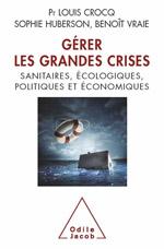 Gérer les grandes crises - sanitaires, écologiques, politiques et économiques