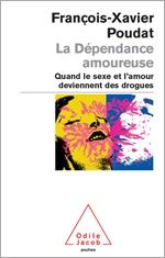 Dépendance amoureuse (La) - Quand le sexe et l'amour deviennent des drogues