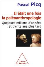Il était une fois la paléoanthropologie - Quelques millions d'années et trente ans plus tard
