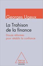 Trahison de la finance (La) - Douze réformes pour rétablir la confiance