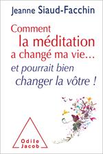 Comment la méditation a changé ma vie... - et pourrait bien changer la vôtre !