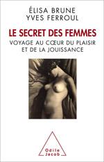 Secret des femmes (Le) - Voyage au cœur du plaisir et de la jouissance