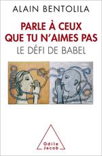 Parle à ceux que tu n'aimes pas - Le défi de Babel