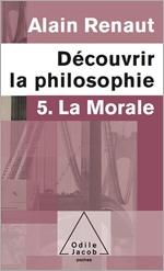 Découvrir la philosophie 5 : La Morale