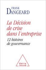 Décision de crise dans l'entreprise (La) - 12 histoires de gouvernance