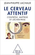 Cerveau attentif (Le) - Contrôle, maîtrise, lâcher-prise