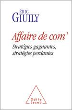 Affaire de com' - Stratégies gagnantes, stratégies perdantes