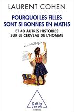 Pourquoi les filles  sont si bonnes en maths - et 40 autres histoires sur le cerveau de l'homme