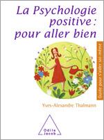 Psychologie positive: pour aller bien (La)
