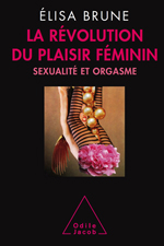 Révolution du plaisir féminin (La) - Sexualité et orgasme