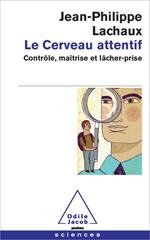 Cerveau attentif (Le) - Contrôle, maîtrise et lâcher-prise