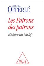 Patrons des patrons (Les) - Histoire du Medef