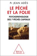 Péché et la Folie (Le) - Psychopathologie des 7 péchés capitaux