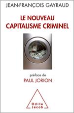 Nouveau Capitalisme criminel (Le) - Crises financières, narcobanques, trading de haute fréquence