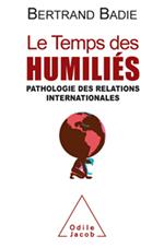 Temps des humiliés (Le) - Pathologie des relations internationales