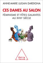 Ces dames au salon - Féminisme et fêtes galantes au XVIIIe siècle