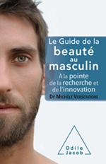 Guide de la beauté au masculin (Le) - À la pointe de la recherche et de l'innovation