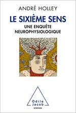 Sixième Sens (Le) - Une enquête neurophysiologique