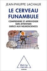 Cerveau funambule (Le) - Comprendre et apprivoiser son attention grâce aux neurosciences